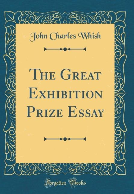 The Great Exhibition Prize Essay (Classic Reprint)