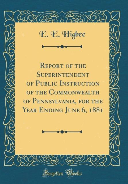 Report of the Superintendent of Public Instruction of the Commonwealth of Pennsylvania, for the Year Ending June 6, 1881