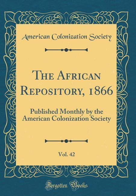 The African Repository, 1866, Vol. 42