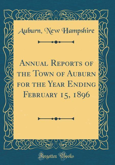 Annual Reports of the Town of Auburn for the Year Ending February 15, 1896 (Classic Reprint)