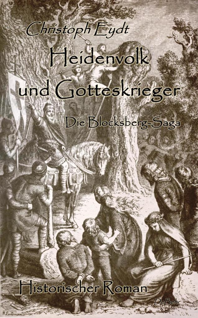 Heidenvolk und Gotteskrieger - Die Blocksberg-Saga - Historischer Roman als eBook epub