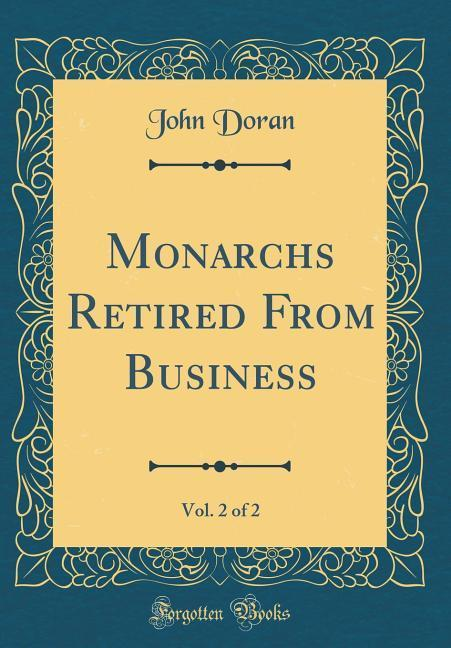 Monarchs Retired From Business, Vol. 2 of 2 (Classic Reprint)