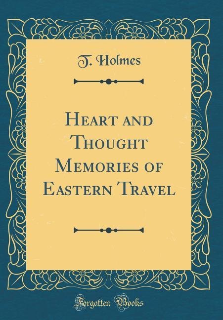 Heart and Thought Memories of Eastern Travel (Classic Reprint)