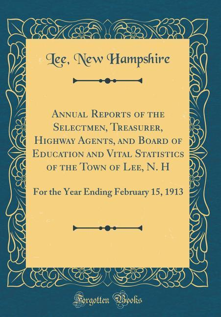 Annual Reports of the Selectmen, Treasurer, Highway Agents, and Board of Education and Vital Statistics of the Town of L