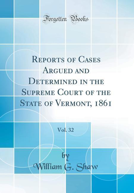 Reports of Cases Argued and Determined in the Supreme Court of the State of Vermont, 1861, Vol. 32 (Classic Reprint)