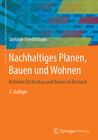 Nachhaltiges Planen, Bauen und Wohnen