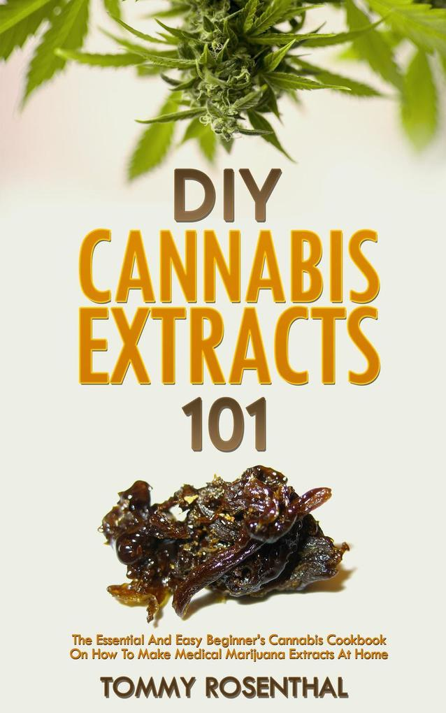 DIY Cannabis Extracts 101: The Essential And Ea...