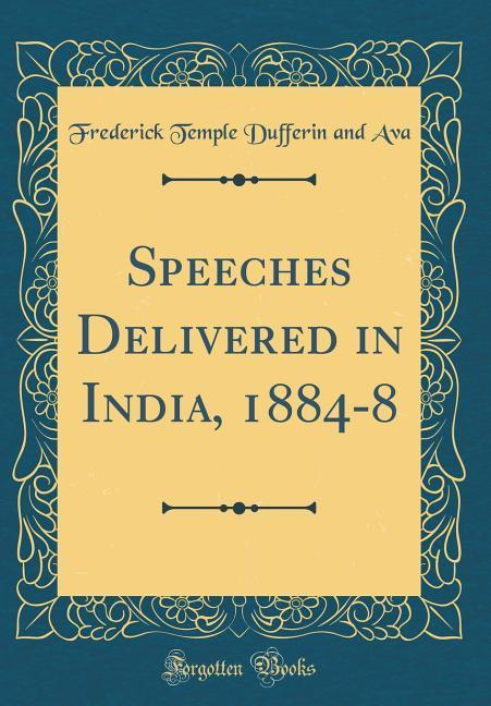 Speeches Delivered in India, 1884-8 (Classic Reprint)