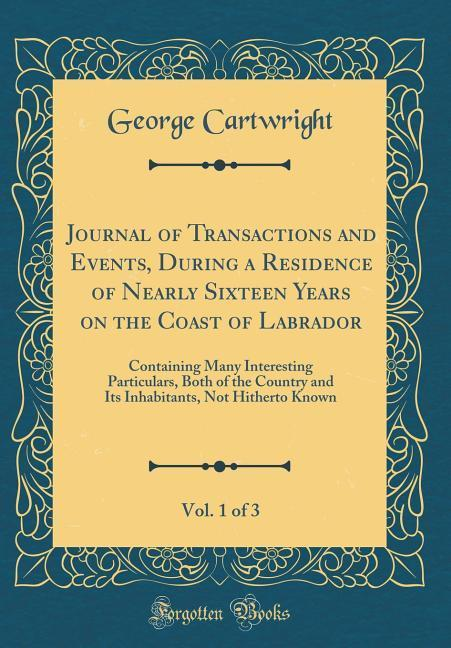 Journal of Transactions and Events, During a Residence of Nearly Sixteen Years on the Coast of Labrador, Vol. 1 of 3