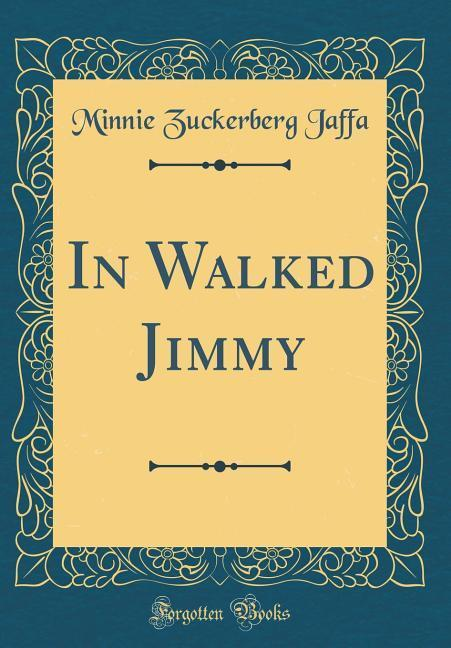 In Walked Jimmy (Classic Reprint)