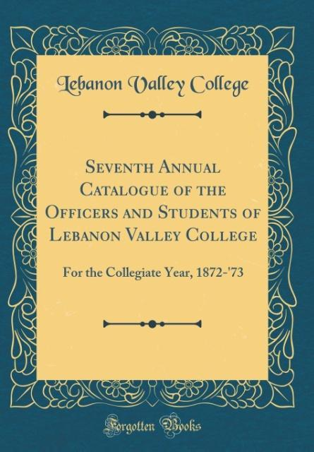 Seventh Annual Catalogue of the Officers and Students of Lebanon Valley College