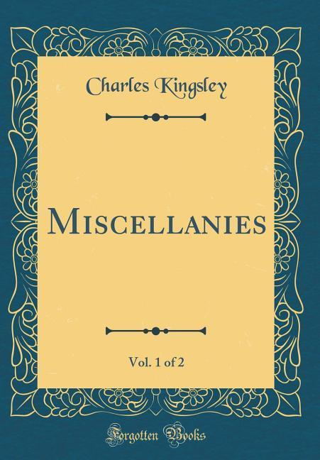 Miscellanies, Vol. 1 of 2 (Classic Reprint)