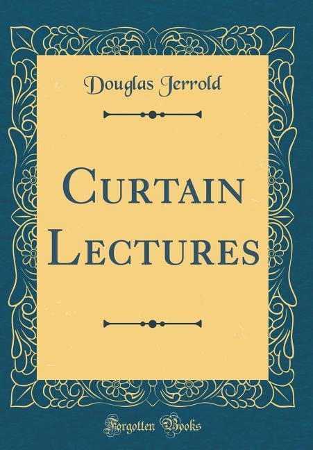 Curtain Lectures (Classic Reprint)