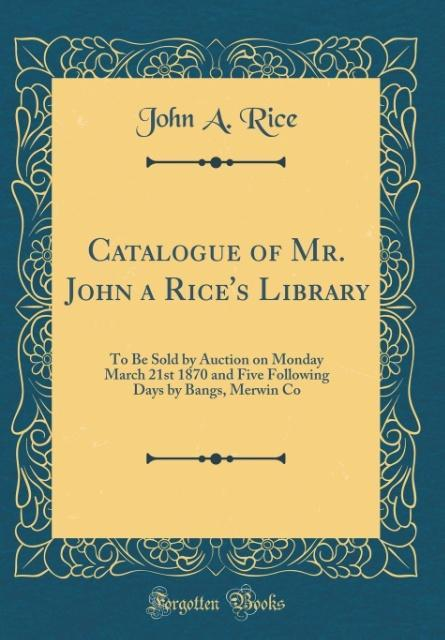 Catalogue of Mr. John a Rice's Library