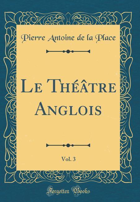 Le Théâtre Anglois, Vol. 3 (Classic Reprint)