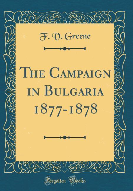 The Campaign in Bulgaria 1877-1878 (Classic Reprint)