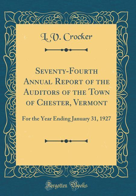 Seventy-Fourth Annual Report of the Auditors of the Town of Chester, Vermont