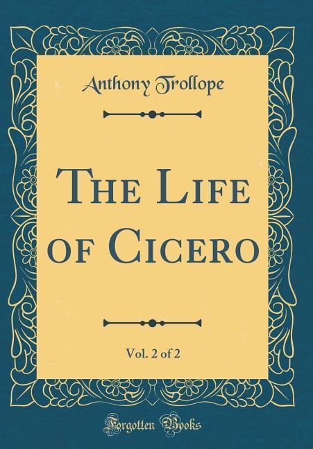 The Life of Cicero, Vol. 2 of 2 (Classic Reprint)