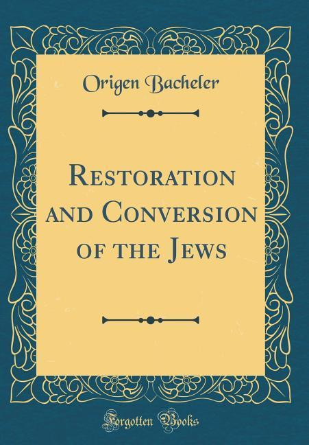 Restoration and Conversion of the Jews (Classic Reprint)