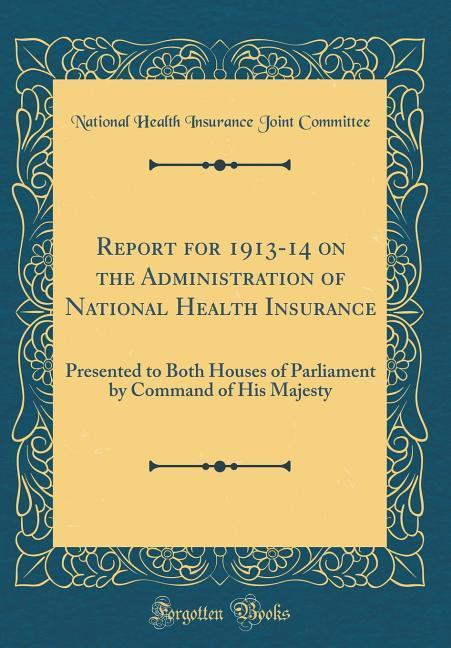 Report for 1913-14 on the Administration of National Health Insurance