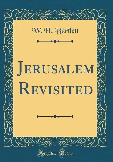 Jerusalem Revisited (Classic Reprint)