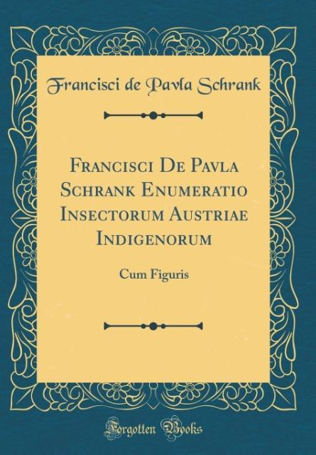 Francisci De Pavla Schrank Enumeratio Insectorum Austriae Indigenorum