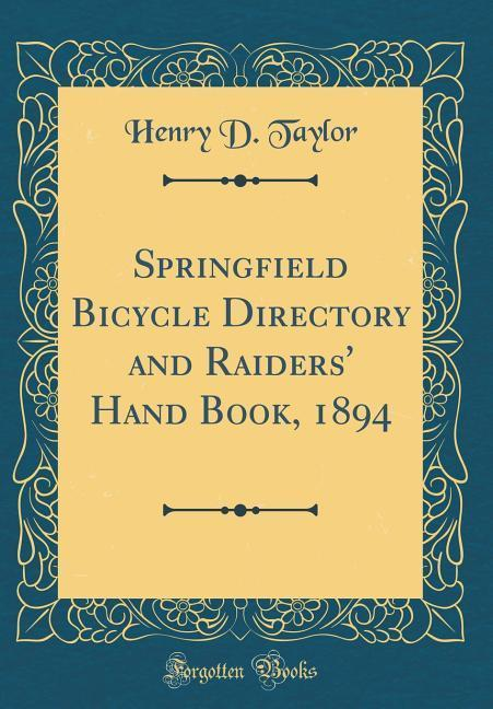 Springfield Bicycle Directory and Raiders' Hand Book, 1894 (Classic Reprint)
