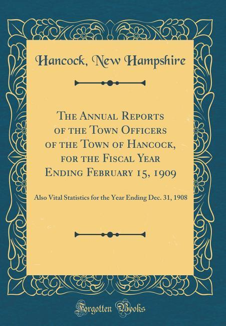 The Annual Reports of the Town Officers of the Town of Hancock, for the Fiscal Year Ending February 15, 1909
