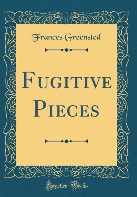 Fugitive Pieces (Classic Reprint)