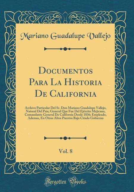 Documentos Para La Historia De California, Vol. 8