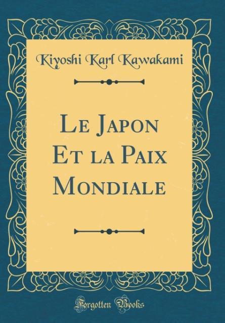 Le Japon Et la Paix Mondiale (Classic Reprint)