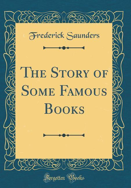 The Story of Some Famous Books (Classic Reprint)