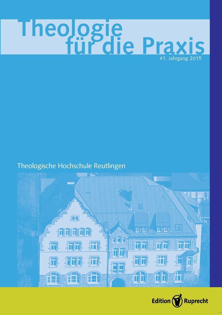 Theologie für die Praxis 2015 - Einzelkapitel - Die Taufe - Zeugnis und Siegel. Zu Walter Klaibers Auslegung der Taufaussagen von Römer 6 als eBook