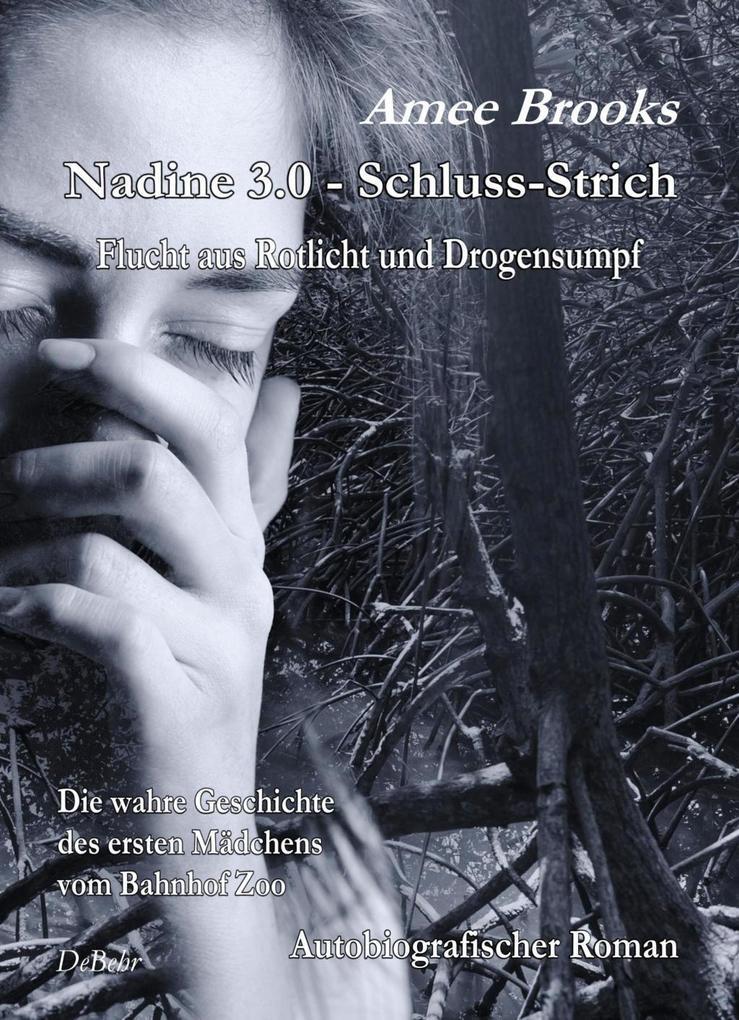 Nadine - 3.0 Schluss-Strich - Flucht aus Rotlich und Drogensumpf - Die wahre Geschichte des ersten Mädchens vom Bahnhof Zoo - Autobiografischer Roman als Buch