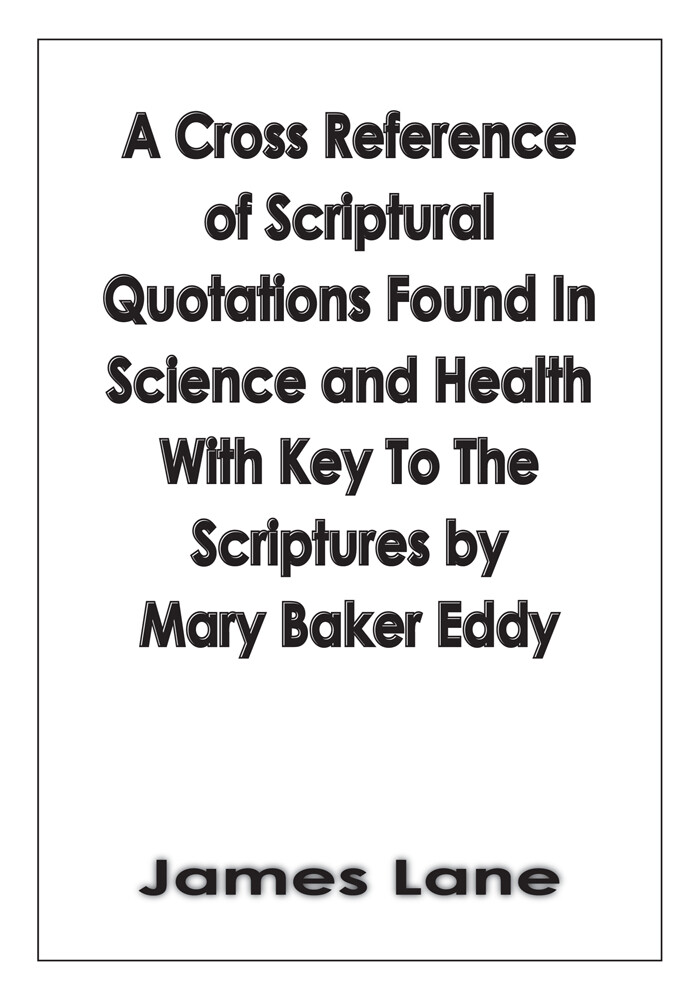A Cross Reference of Scriptural Quotations Found in Science and Health with Key to the Scriptures by Mary Baker Eddy als eBook von James Lane