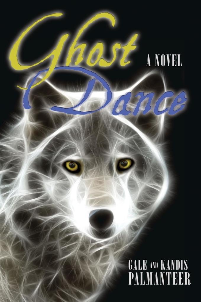 Ghost Dance als eBook von Gale and Kandis Palmanteer