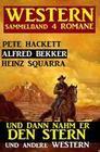 Western Sammelband 4 Romane: Und dann nahm er den Stern und andere Western