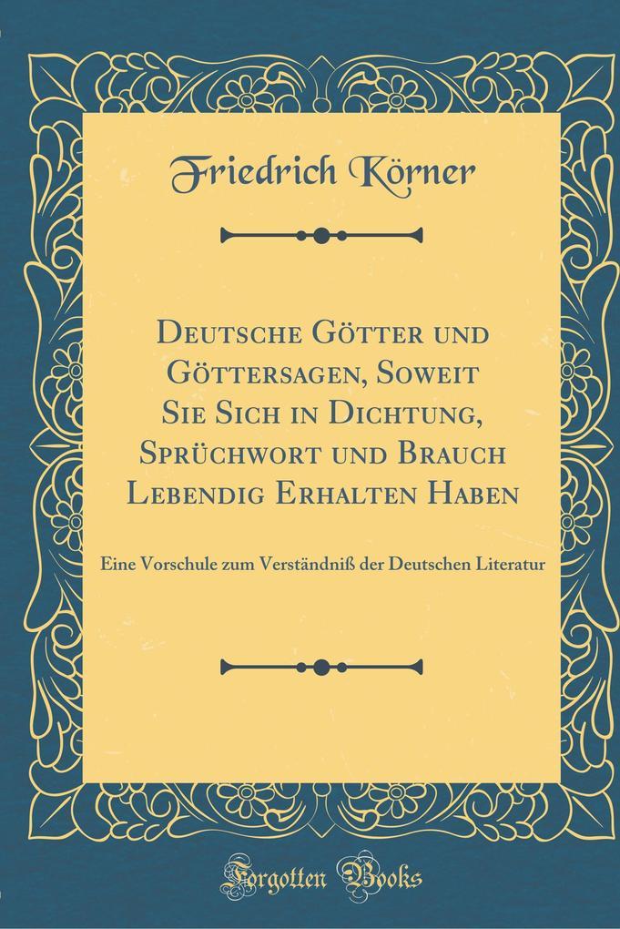 Deutsche Götter und Göttersagen, Soweit Sie Sich in Dichtung, Sprüchwort und Brauch Lebendig Erhalten Haben