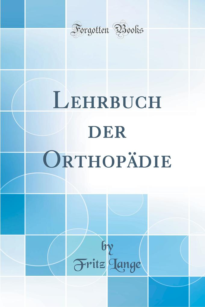 Lehrbuch der Orthopädie (Classic Reprint)