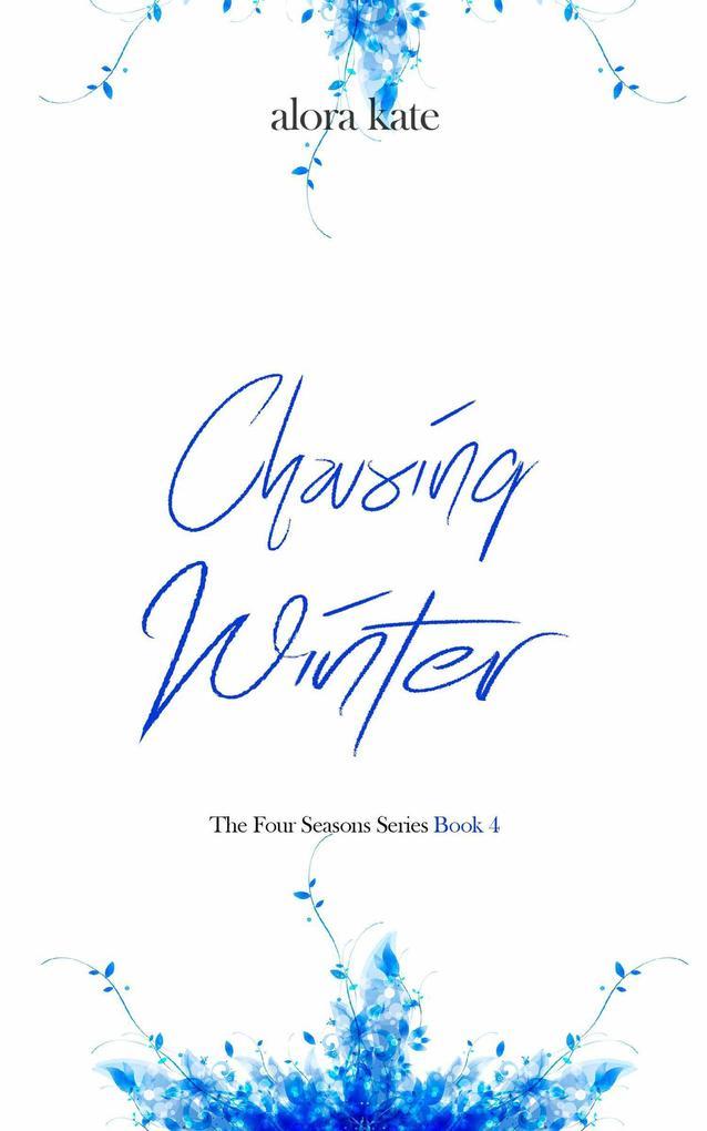 Chasing Winter (The Four Seasons Series, #4) als eBook von Alora Kate