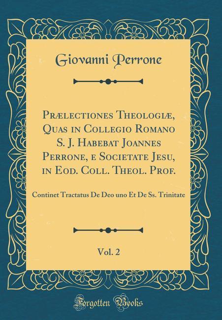 Prælectiones Theologiæ, Quas in Collegio Romano S. J. Habebat Joannes Perrone, e Societate Jesu, in Eod. Coll. Theol. Pr