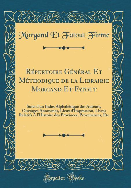 Répertoire Général Et Méthodique de la Librairie Morgand Et Fatout als Buch von Morgand Et Fatout Firme - Forgotten Books