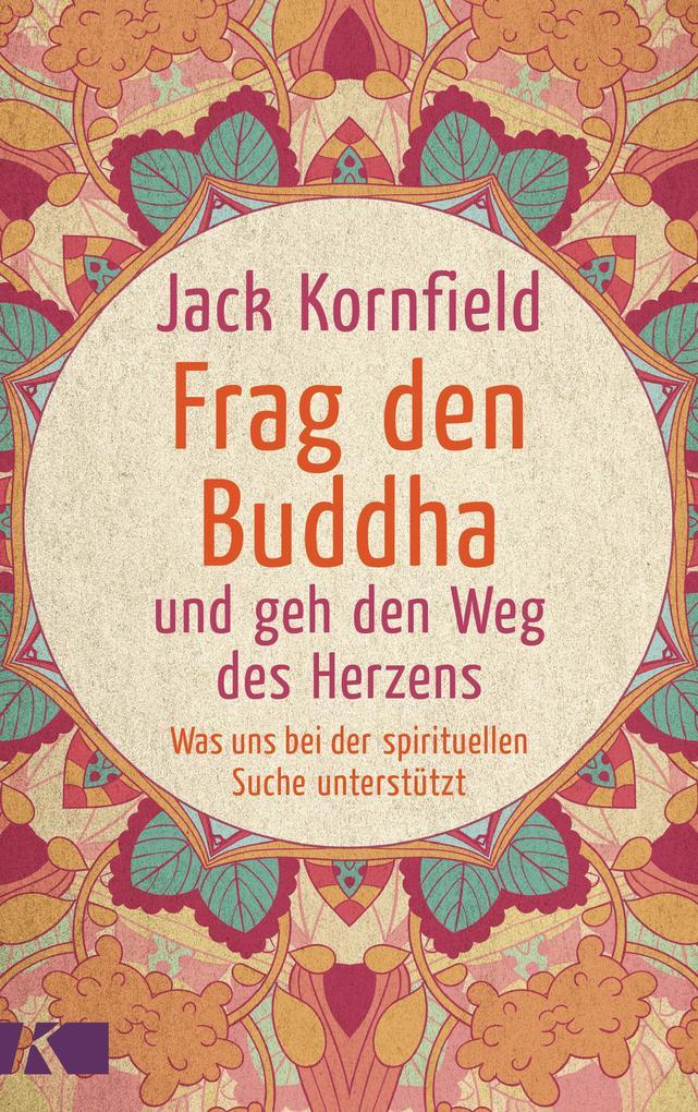 Frag den Buddha - und geh den Weg des Herzens als eBook