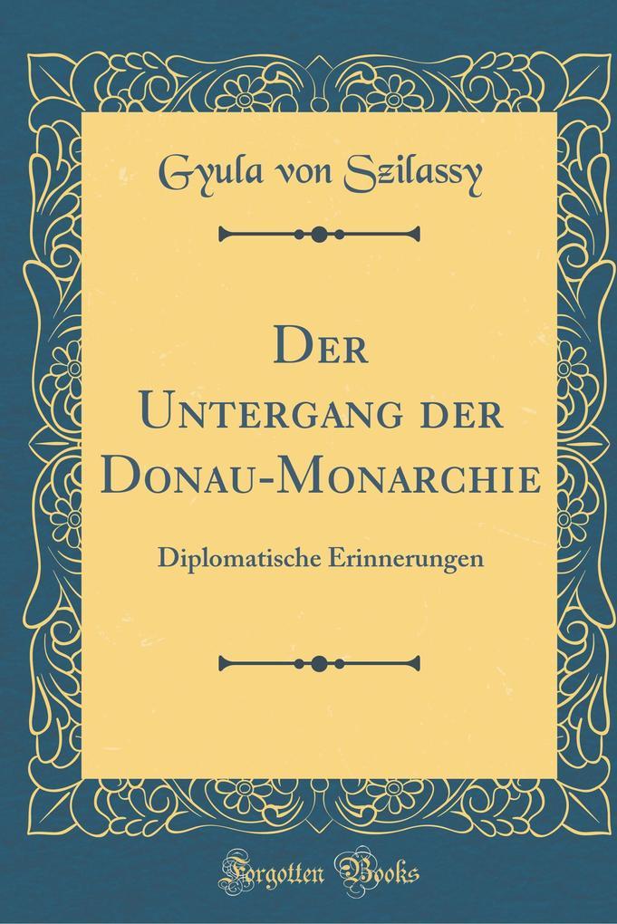Der Untergang der Donau-Monarchie als Buch von Gyula von Szilassy