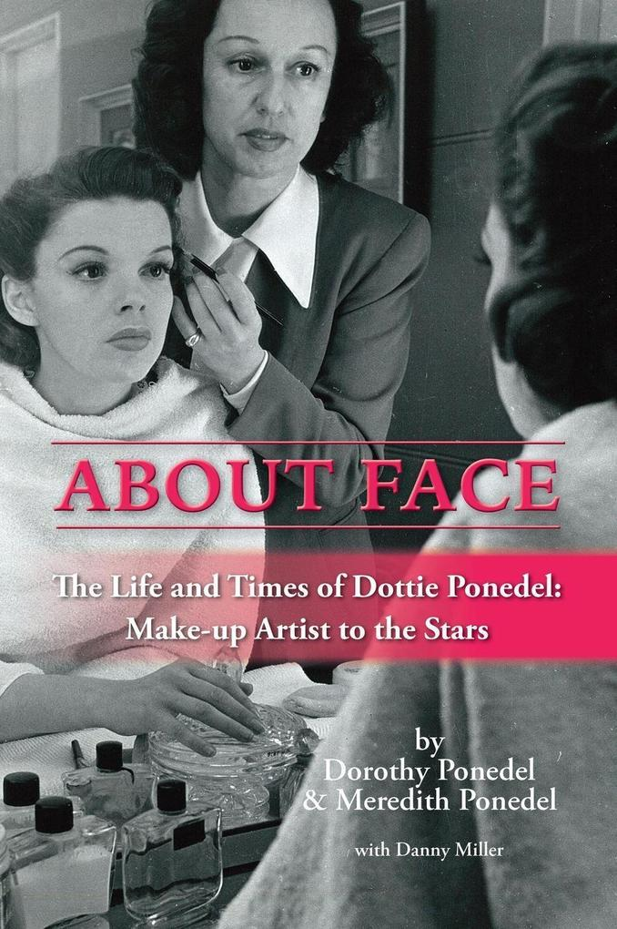About Face: The Life and Times of Dottie Ponedel, Make-up Artist to the Stars als eBook von Dorothy Ponedel, Meredith Po