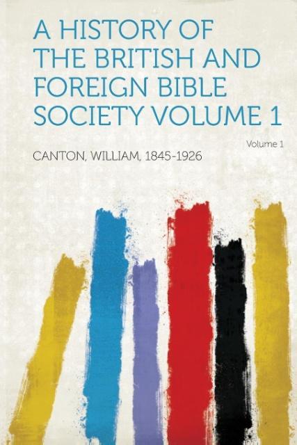 A History of the British and Foreign Bible Society als Taschenbuch von William Canton