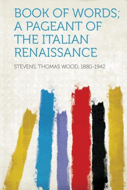 Book of Words; A Pageant of the Italian Renaiss...