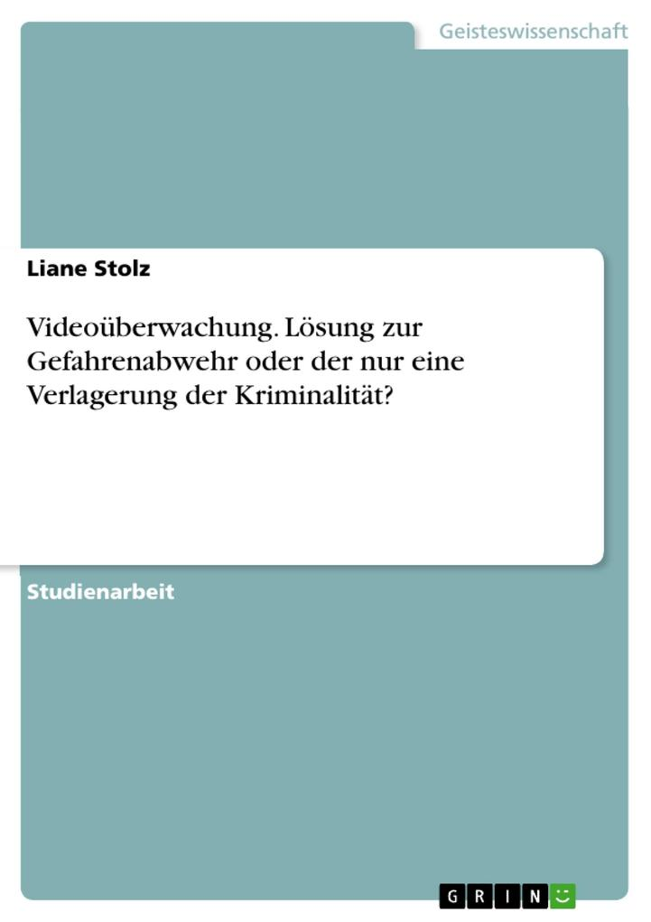 Videoüberwachung. Lösung zur Gefahrenabwehr oder der nur eine Verlagerung der Kriminalität? als eBook von Liane Stolz - GRIN Verlag