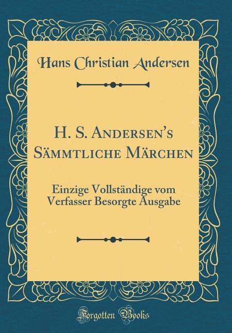 H. S. Andersen's Sämmtliche Märchen