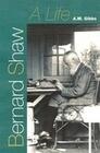 Bernard Shaw: A Life
